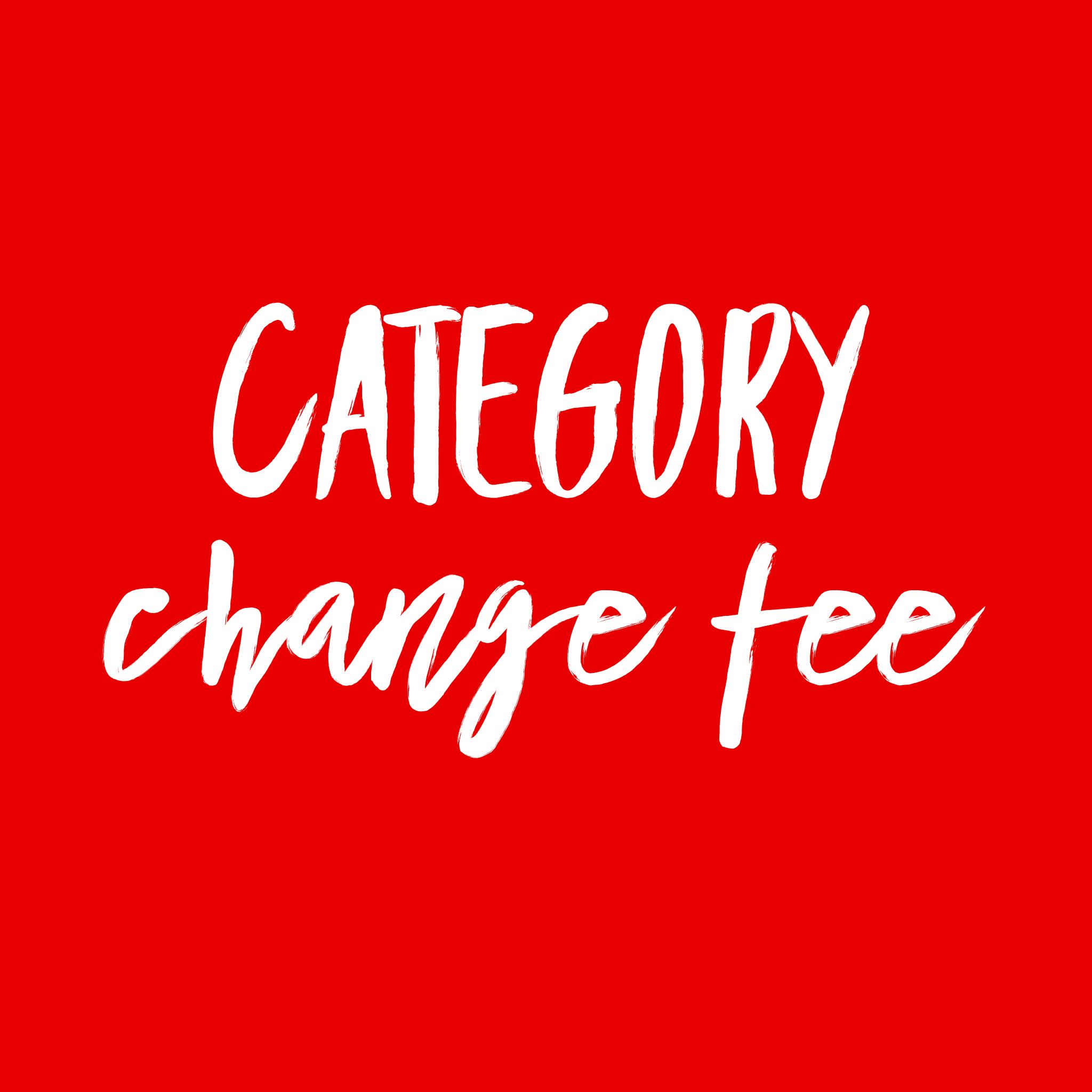 CATEGORY CHANGE FEE