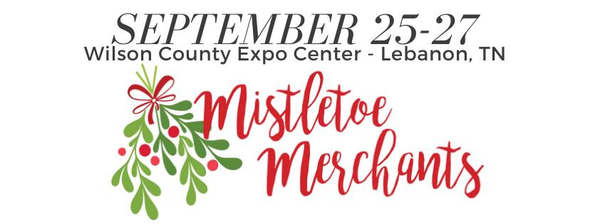 Mistletoe Merchants of Nashville - September 25-27 - Wilson Co. Expo Center - Lebanon, TN