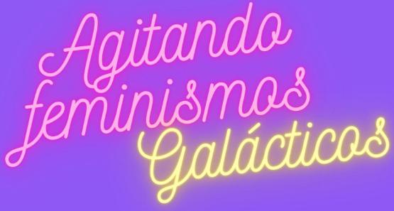 Agitando Feminismos Galácticos