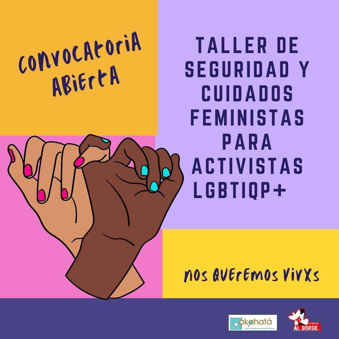 Convocatoria abierta - Taller de Seguridad y Cuidados Feministas para Activistas LGTBIQP+