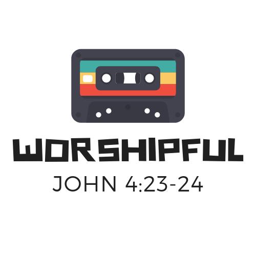 Worshipful John 4:23-24