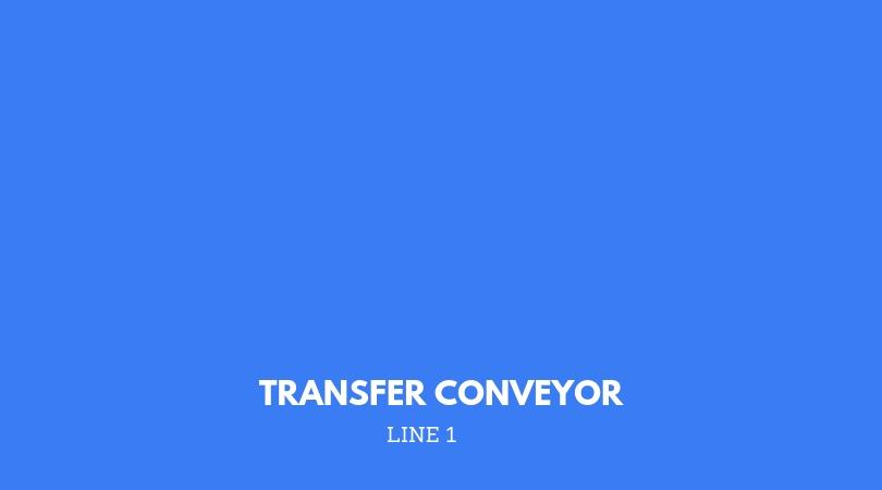 FIRST LINE: TRANSFER CONVEYOR