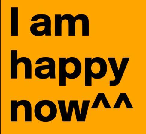 I AM Happy Now