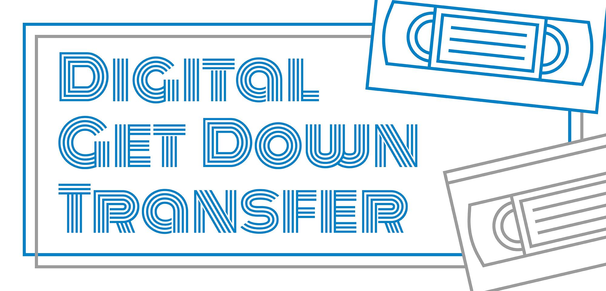 Digital Get Down Transfer