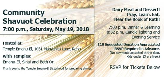 Community Shavuot Celebration. 7:00 p.m., Saturday, May 19, 2018. Hosted at Temple Emanu-El, 1031 Manzanita Lane, Reno. RSVP for tickets below.